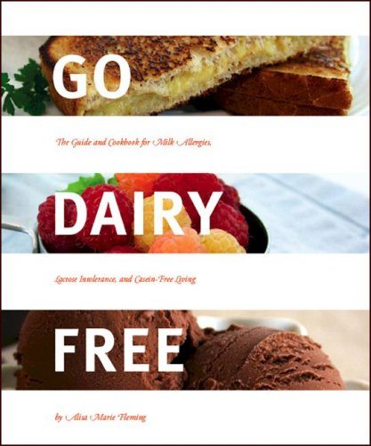Image for Go Dairy Free: The Guide and Cookbook for Milk Allergies, Lactose Intolerance, and Casein-Free Living