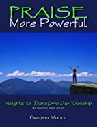Praise More Powerful: Insights to Transform…