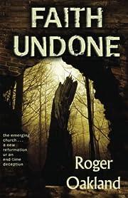 Faith undone : the emerging church-- a new…