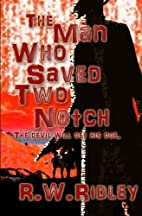 The Man Who Saved Two Notch by R.W. Ridley