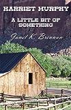 Harriet Murphy - A Little Bit of Something, Janet K. Brennan