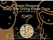 These Dreams Keep Me Going These Days: A…