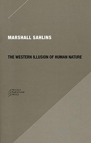 The Western Illusion of Human Nature: With Reflections on the Long History of Hierarchy, Equality and the Sublimation of Anarchy in the West, and ... Conceptions of the Human Condition (Paradigm), Sahlins, Marshall
