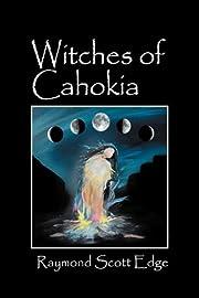 Witches of Cahokia af Raymond Scott Edge