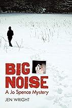 Big Noise: A Jo Spence Mystery by Jen Wright