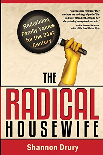 The Radical Housewife: Redefining Family Values for the 21st Century, Drury, Shannon