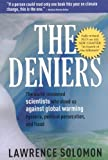 The deniers : the world-renowned scientists who stood up against global warming hysteria, political persecution, and fraud and those who are too fearful to do so / Lawrence Solomon