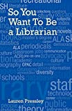 So you want to be a librarian! / by Lauren Pressley