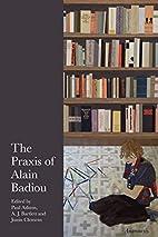 The Praxis of Alain Badiou by Paul Ashton