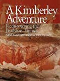 A Kimberley adventure : rediscovering the Bradshaw figures / Adrian Parker, John Bradshaw and Chris Done