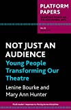 Not just an audience : young people transforming our theatre / Lenine Bourke and Mary Ann Hunter