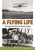 A flying life : John Duigan and the first Australian aeroplane / David Crotty