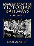 Enginemen of the Victorian railways / Nick Anchen