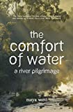The comfort of water : a river pilgrimage / Maya Ward