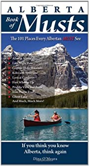 Alberta Book of Musts: The 101 Places Every…