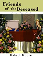 Friends of the Deceased by Dale Moore