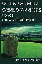 When Women Were Warriors Book I : The…