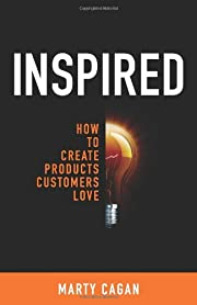 Inspired: How To Create Products Customers…