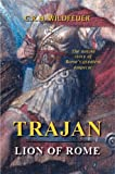 Trajan, lion of Rome : the untold story of Rome's greatest emperor / C.R.H. Wildfeuer
