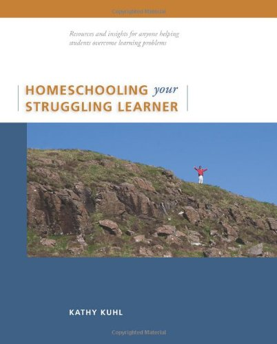 Homeschooling Your Struggling Learner, by Kathy Kuhl