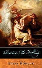 Receive Me Falling by Erika Robuck