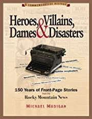 Heroes, Villains, Dames & Disasters: 150…