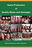Home production of quality meats and sausages / Stanley Marianski, Adam Marianski