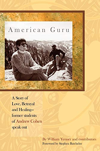 American Guru: A Story of Love, Betrayal and Healing-former students of Andrew Cohen speak out, by Yenner, W.