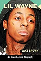 Lil Wayne: An Unauthorized Biography by Jake…