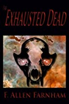 The Exhausted Dead by F. Allen Farnham