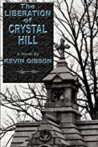 The Liberation of Crystal Hill by Kevin…