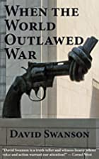 When the World Outlawed War by David…