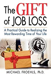 The Gift of Job Loss - A Practical Guide to…