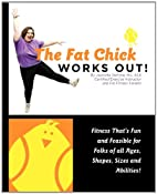 The Fat Chick Works Out! (Fitness that's Fun…