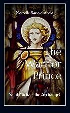 The Warrior Prince: Saint Michael the…