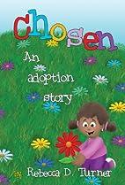 Chosen: An adoption story by Rebecca D.…