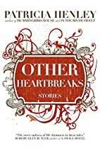Other Heartbreaks: Stories by Patricia…