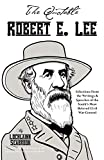 The quotable Robert E. Lee : selections from the writings and speeches of the South's most beloved Civil War general / collected and edited, with an introduction and notes, by Lochlainn Seabrook, winner of theJefferson Davis Historical Gold Medal