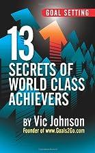 Goal Setting: 13 Secrets of World Class…