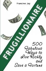 Frugillionaire: 500 Fabulous Ways to Live…