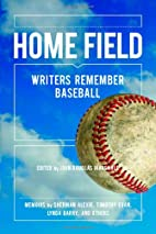 Home Field: Writers Remember Baseball by…