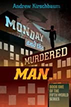 Monday and the Murdered Man (Fifth World) by…