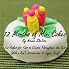 12 Months of Mini Cakes: Fun Cakes for Kids…