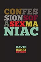 Confessions of a Sex Maniac by David Henry…