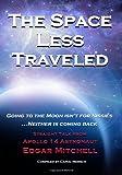 The Space Less Traveled: Straight Talk From Apollo 14 Astronaut Edgar Mitchell, Mitchell, Edgar; Mersch, Carol