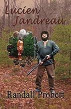 Lucien Jandreau by Randall Probert