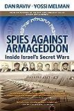 Spies against Armageddon : inside Israel's secret wars / by Dan Raviv and Yossi Melman