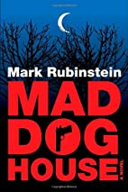 Mad Dog House by Mark Rubinstein