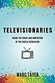 Televisionaries: Inside the Chaos and…