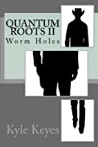 Quantum Roots II: Worm Holes (Volume 2) by…